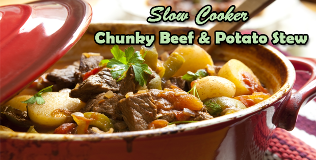 A Hearty Slow Cooker Chunky Beef & Potato Stew